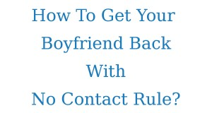 How To Get Your Ex Boyfriend Back Proven Method